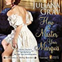 How to Master Your Marquis: A Princess in Hiding Story, Book 2 Audiobook by Juliana Gray Narrated by Carmen Rose