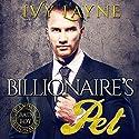 The Billionaire's Pet Hörbuch von Ivy Layne Gesprochen von: CJ Bloom, Beckett Greylock