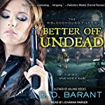 Better Off Undead: Bloodhound Files, Book 4 | D. D. Barant