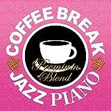 コーヒー・ブレイク・ジャズ・ピアノ~プレミアムブレンド