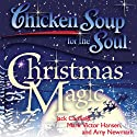Chicken Soup for the Soul - Christmas Magic: 101 Holiday Tales of Inspiration, Love, and Wonder Audiobook by Jack Canfield, Mark Victor Hansen Narrated by Jean Barrett