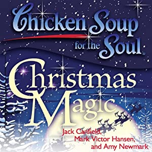 Chicken Soup for the Soul - Christmas Magic: 101 Holiday Tales of Inspiration, Love, and Wonder | [Jack Canfield, Mark Victor Hansen]