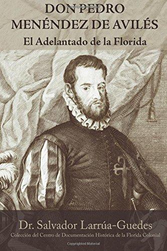 Don Pedro Menéndez de Avilés: El Adelantado de la Florida