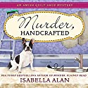 Murder, Handcrafted: Amish Quilt Shop Mystery, Book 5 Audiobook by Isabella Alan Narrated by Cris Dukehart