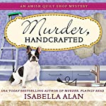 Murder, Handcrafted: Amish Quilt Shop Mystery, Book 5 | Isabella Alan