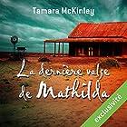 La dernière valse de Mathilda | Livre audio Auteur(s) : Tamara McKinley Narrateur(s) : Ludmila Ruoso