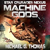 Machine Gods: Star Crusades Nexus, Book 2   Michael G. Thomas