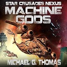 Machine Gods: Star Crusades Nexus, Book 2 Audiobook by Michael G. Thomas Narrated by Brad McDowell