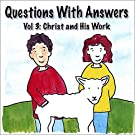 Questions With Answers Vol. 3: Christ and His Work
