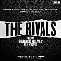 The Rivals: Tales of Sherlock Holmes' Rival Detectives (Dramatisation): 12 BBC Radio Dramas of Mystery and Suspense  by Edgar Allan Poe, Jacques Futrelle Narrated by Tim Pigott-Smith, James Fleet, Full Cast