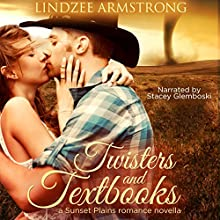 Twisters and Textbooks: Sunset Plains Romance, Book 2 Audiobook by Lindzee Armstrong Narrated by Stacey Glemboski