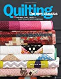 Quilting the New Classics: 20 Inspired Quilt Projects: Traditional to Modern Designs