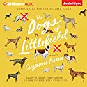 The Dogs of Littlefield: A Novel Audiobook by Suzanne Berne Narrated by Carol Monda