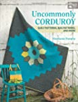 Uncommonly Corduroy: Quilts Patterns,...