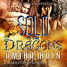 Sold to the Dragons (       UNABRIDGED) by Amira Rain Narrated by Meghan Kelly