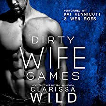 Dirty Wife Games: Indecent Games, Book 2 Audiobook by Clarissa Wild Narrated by Kai Kennicott, Wen Ross