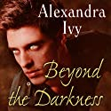 Beyond the Darkness: Guardians of Eternity Series, Book 6 Audiobook by Alexandra Ivy Narrated by Arika Rapson
