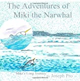 The Adventures of Miki the Narwhal: Mikis Long Journey