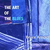 Art of the Blues by Bruce Arnold (2010-11-15)