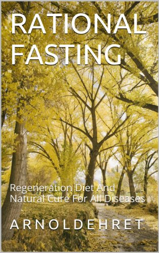 A R N O L D E H R E T - RATIONAL FASTING: Regeneration Diet And Natural Cure For All Diseases (English Edition)