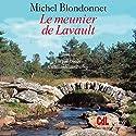 Le meunier de Lavault | Livre audio Auteur(s) : Michel Blondonnet Narrateur(s) : Cécile Cunningham-Burley
