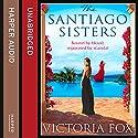 The Santiago Sisters Hörbuch von Victoria Fox Gesprochen von: Yolanda Kettle