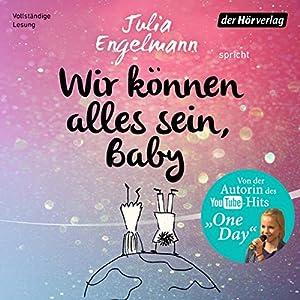Wir können alles sein, Baby Hörbuch von Julia Engelmann Gesprochen von: Julia Engelmann