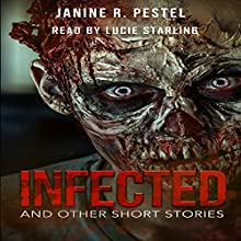 Infected and Other Short Stories Audiobook by Janine R. Pestel Narrated by Lucie Starling