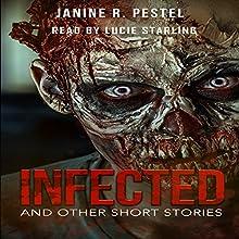 Infected and Other Short Stories | Livre audio Auteur(s) : Janine R. Pestel Narrateur(s) : Lucie Starling