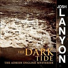 The Dark Tide: Adrien English Mysteries, Book 5   Livre audio Auteur(s) : Josh Lanyon Narrateur(s) : Chris Patton