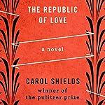The Republic of Love: A Novel | Carol Shields
