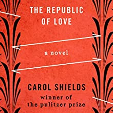 The Republic of Love: A Novel (       UNABRIDGED) by Carol Shields Narrated by Jorjeana Marie