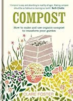 Compost: How to make and use organic compost to transform your garden
