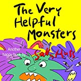 Children's Books: THE VERY HELPFUL MONSTERS (Very Funny Bedtime Story/Picture Book for Beginner Readers About Kindness and Facing Fears, For Beginner Readers, Ages 2-8)
