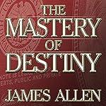 The Mastery of Destiny | James Allen