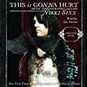 This Is Gonna Hurt: Music, Photography, and Life Through the Distorted Lens of Nikki Sixx (       UNABRIDGED) by Nikki Sixx Narrated by Nikki Sixx