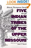 Five Indian Tribes of the Upper Missouri: Sioux, Arickaras, Assiniboines, Crees, Crows (The Civilization of the American Indian Series)