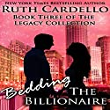 Bedding the Billionaire: Legacy Collection, Book 3 (       UNABRIDGED) by Ruth A Cardello Narrated by Kim Bubbs