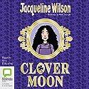 Clover Moon Hörbuch von Jacqueline Wilson Gesprochen von: Amy Enticknap