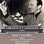 Walt Disney: Creativity Lessons   Michael Winicott