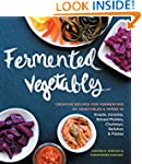 Fermented Vegetables: Creative Recipe...