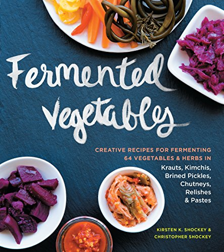 Fermented Vegetables: Creative Recipes for Fermenting 64 Vegetables & Herbs in Krauts, Kimchis, Brined Pickles, Chutneys, Relishes & Pastes (Cookbooks Pickling compare prices)