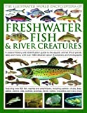 img - for The Illustrated World Encyclopedia of Freshwater Fish and River Creatures: A Natural History and Identification Guide to the Aquatic Animal Life of ... Detailed Colour Illustrations and Photographs by Daniel Gilpin published by Lorenz Books (2009) book / textbook / text book