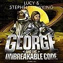 George and the Unbreakable Code Hörbuch von Lucy Hawking, Stephen Hawking Gesprochen von: Roy McMillan, Sophie Aldred