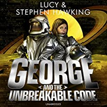 George and the Unbreakable Code Audiobook by Lucy Hawking, Stephen Hawking Narrated by Roy McMillan, Sophie Aldred