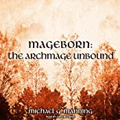 The Archmage Unbound: Mageborn, Book 3 | Michael G. Manning
