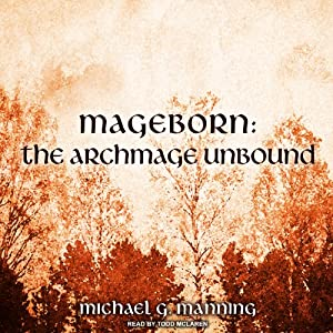 The Archmage Unbound: Mageborn, Book 3 | [Michael G. Manning]