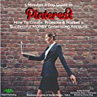 5 Minutes a Day Guide to Pinterest: How to Create, Promote & Market a Successful Money Generating Account Hörbuch von Penny King Gesprochen von: Raya J. Thomason
