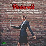 5 Minutes a Day Guide to Pinterest: How to Create, Promote & Market a Successful Money Generating Account   Penny King