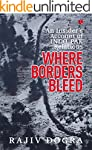 WHERE BORDERS BLEED: AN INSIDER'S ACC...